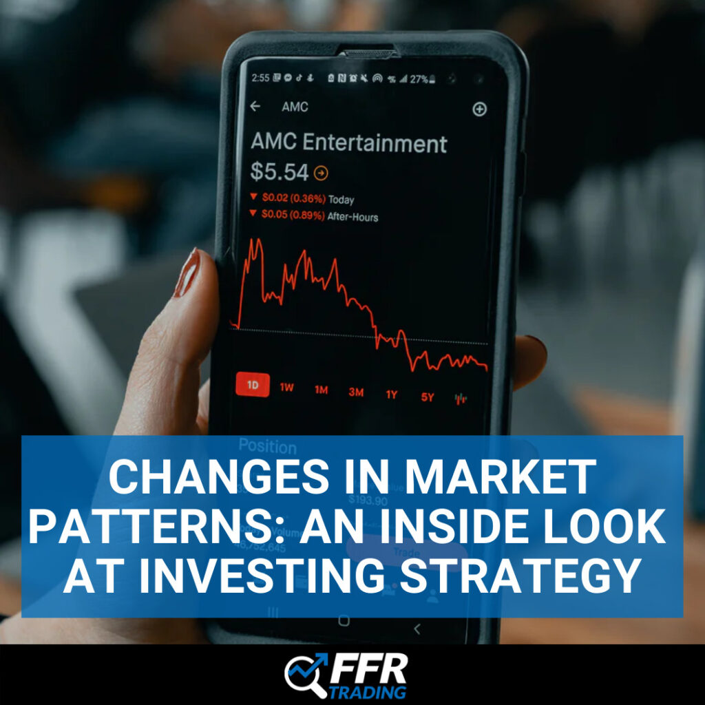 Changes in Market Patterns: An Inside Look at Investing Strategy