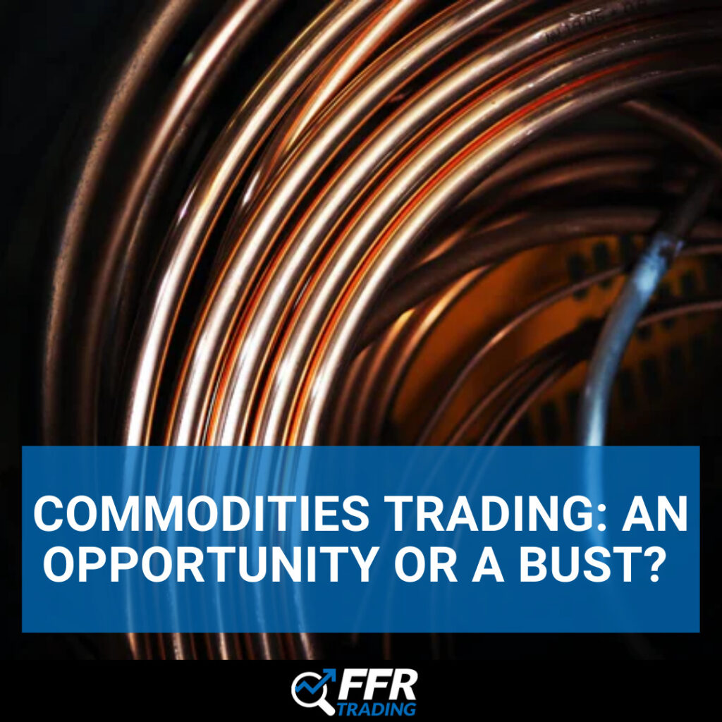 Commodities Trading: An Opportunity or a Bust?