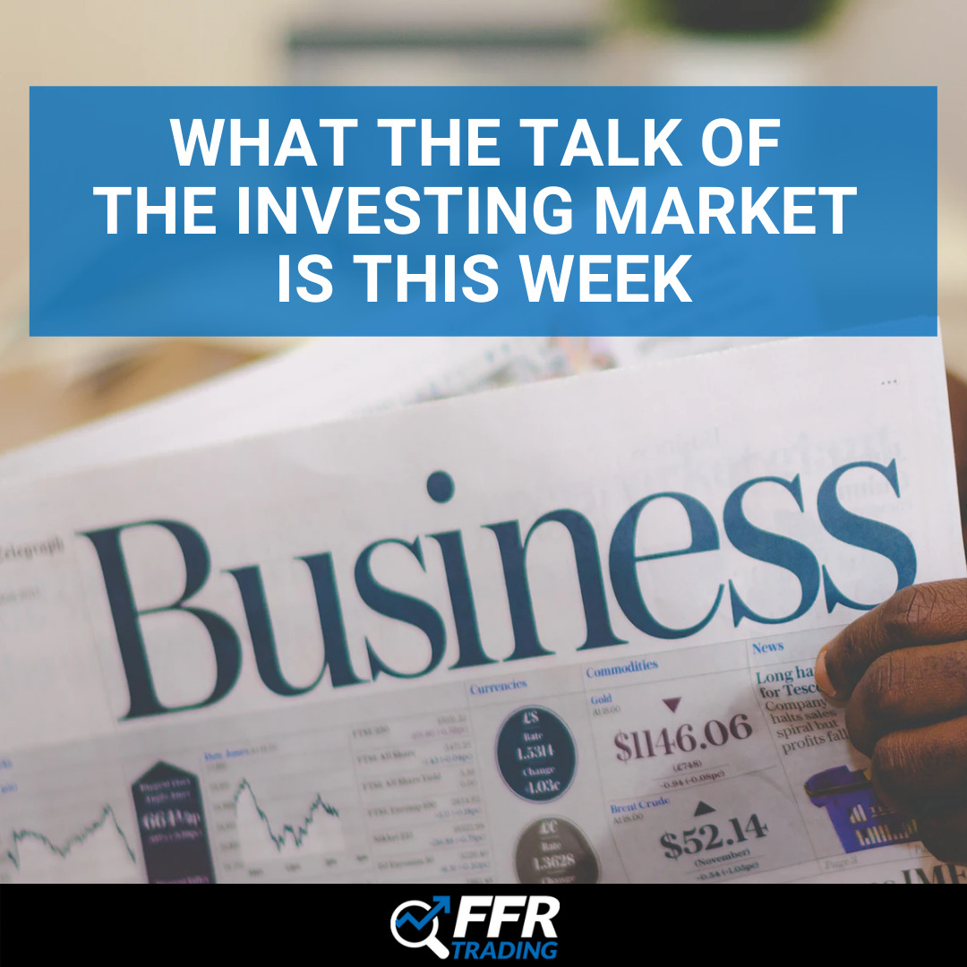 What the Talk of  the Investing Market  is This Week